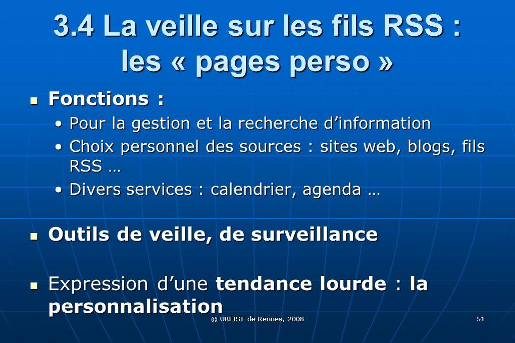 © URFIST de Rennes, 2008 51 3.4 La veille sur les fils RSS : les « pages perso » Fonctions : Fonctions : Pour la gestion et la recherche dinformationP