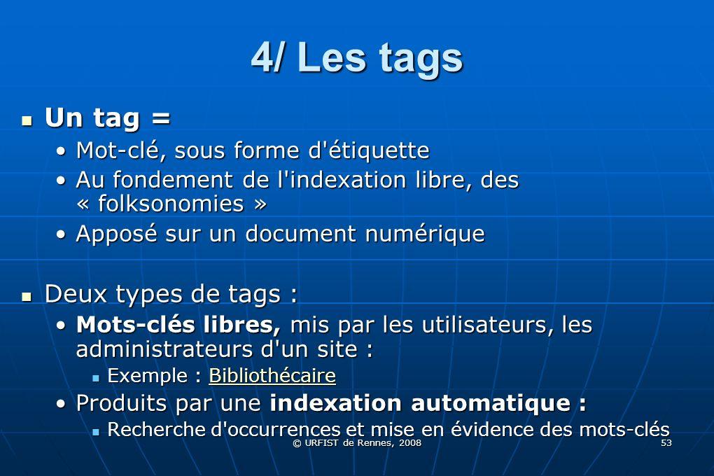 © URFIST de Rennes, 2008 53 4/ Les tags Un tag = Un tag = Mot-clé, sous forme d'étiquetteMot-clé, sous forme d'étiquette Au fondement de l'indexation
