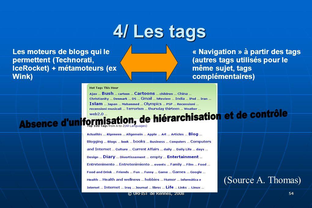 © URFIST de Rennes, 2008 54 4/ Les tags Les moteurs de blogs qui le permettent (Technorati, IceRocket) + métamoteurs (ex Wink) « Navigation » à partir