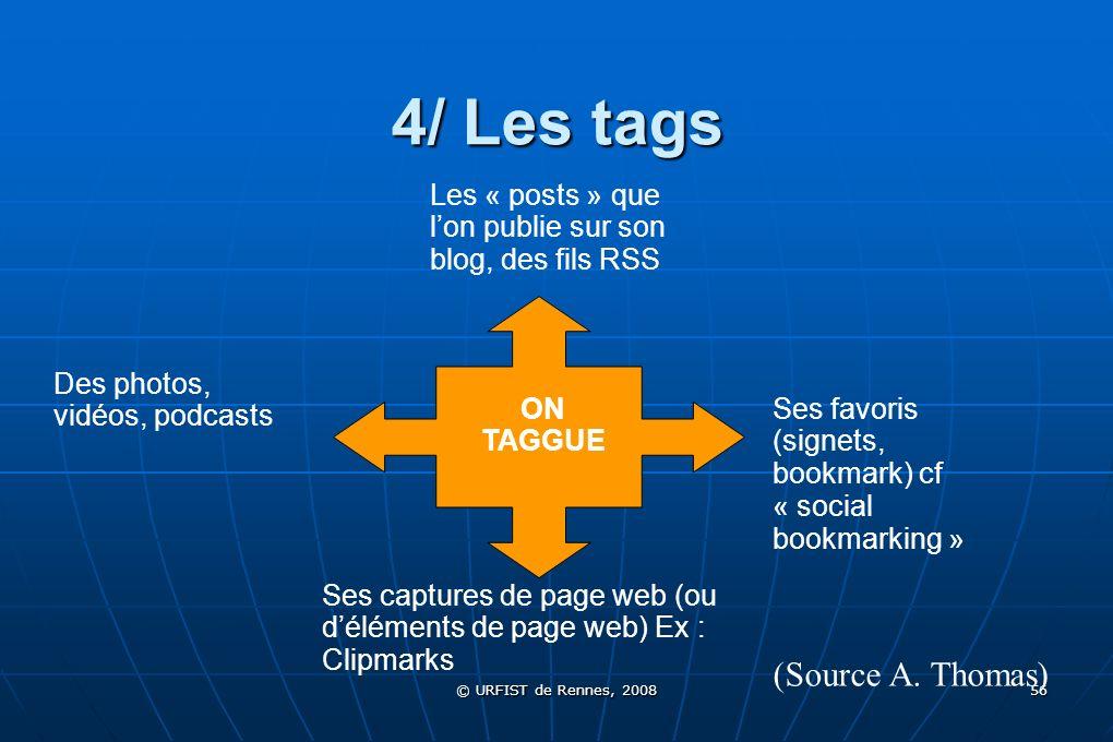 © URFIST de Rennes, 2008 56 4/ Les tags Ses favoris (signets, bookmark) cf « social bookmarking » Des photos, vidéos, podcasts Ses captures de page we