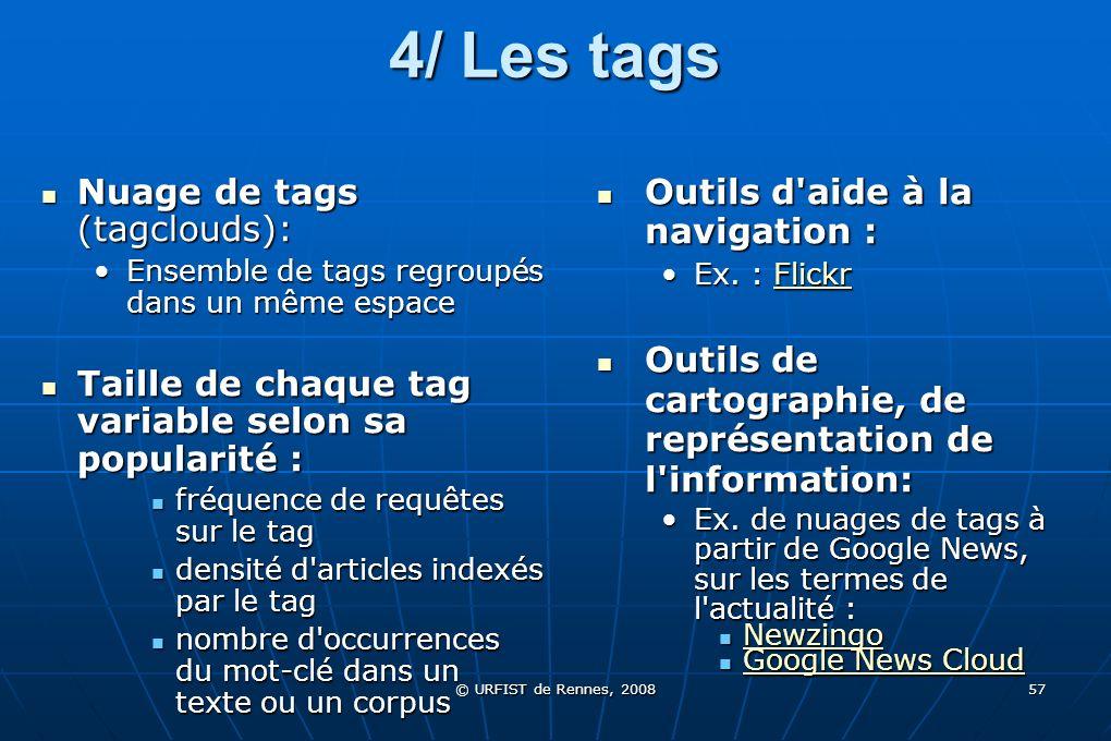 © URFIST de Rennes, 2008 57 4/ Les tags Nuage de tags (tagclouds): Nuage de tags (tagclouds): Ensemble de tags regroupés dans un même espaceEnsemble d