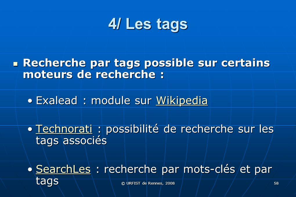 © URFIST de Rennes, 2008 58 4/ Les tags Recherche par tags possible sur certains moteurs de recherche : Recherche par tags possible sur certains moteu