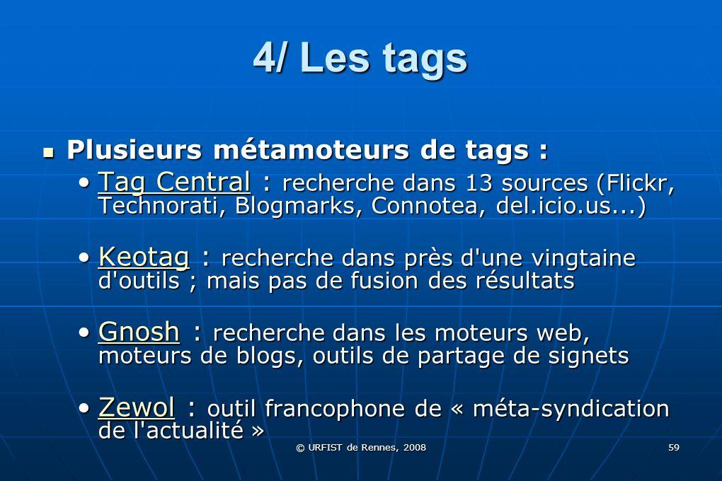 © URFIST de Rennes, 2008 59 4/ Les tags Plusieurs métamoteurs de tags : Plusieurs métamoteurs de tags : Tag Central : recherche dans 13 sources (Flick