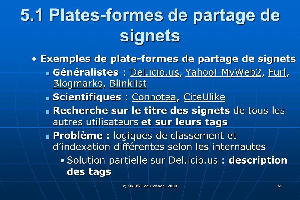 © URFIST de Rennes, 2008 65 5.1 Plates-formes de partage de signets Exemples de plate-formes de partage de signetsExemples de plate-formes de partage