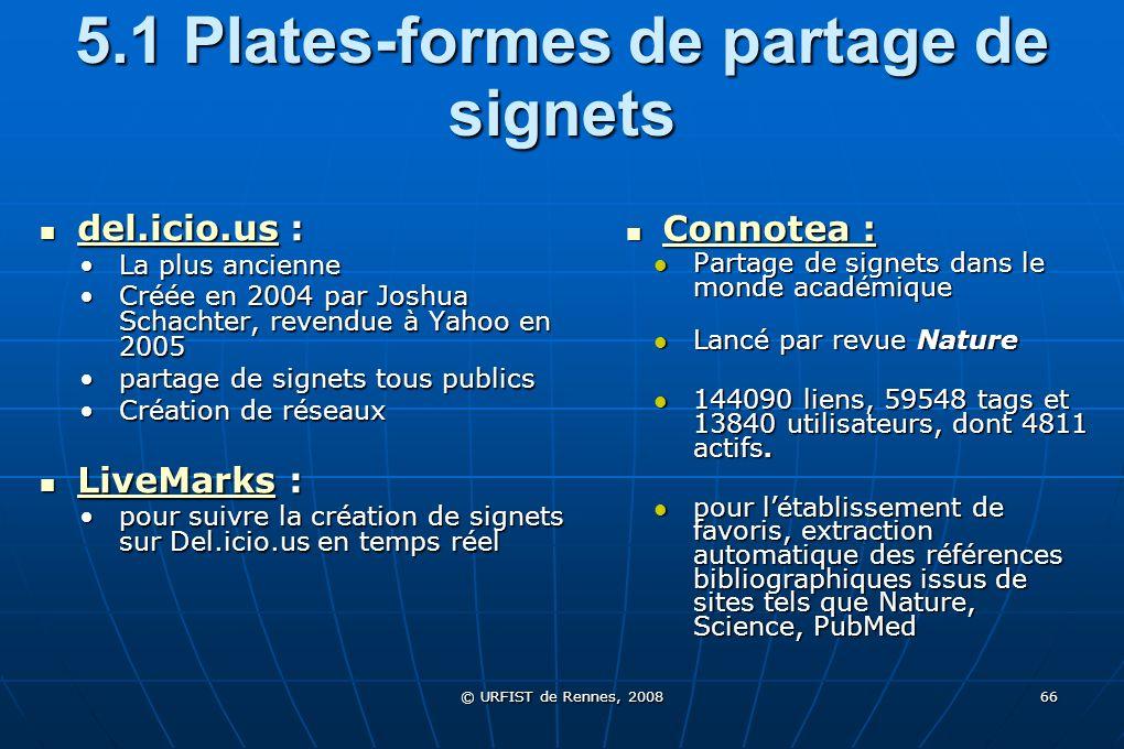 © URFIST de Rennes, 2008 66 5.1 Plates-formes de partage de signets del.icio.us : del.icio.us : del.icio.us La plus ancienneLa plus ancienne Créée en