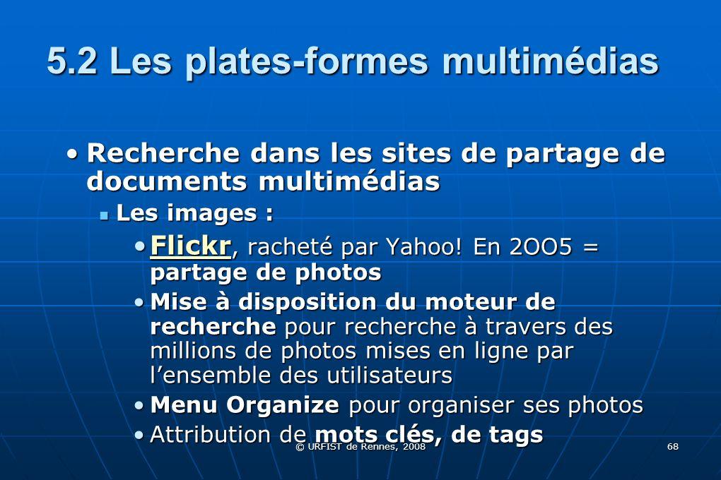 © URFIST de Rennes, 2008 68 5.2 Les plates-formes multimédias Recherche dans les sites de partage de documents multimédiasRecherche dans les sites de