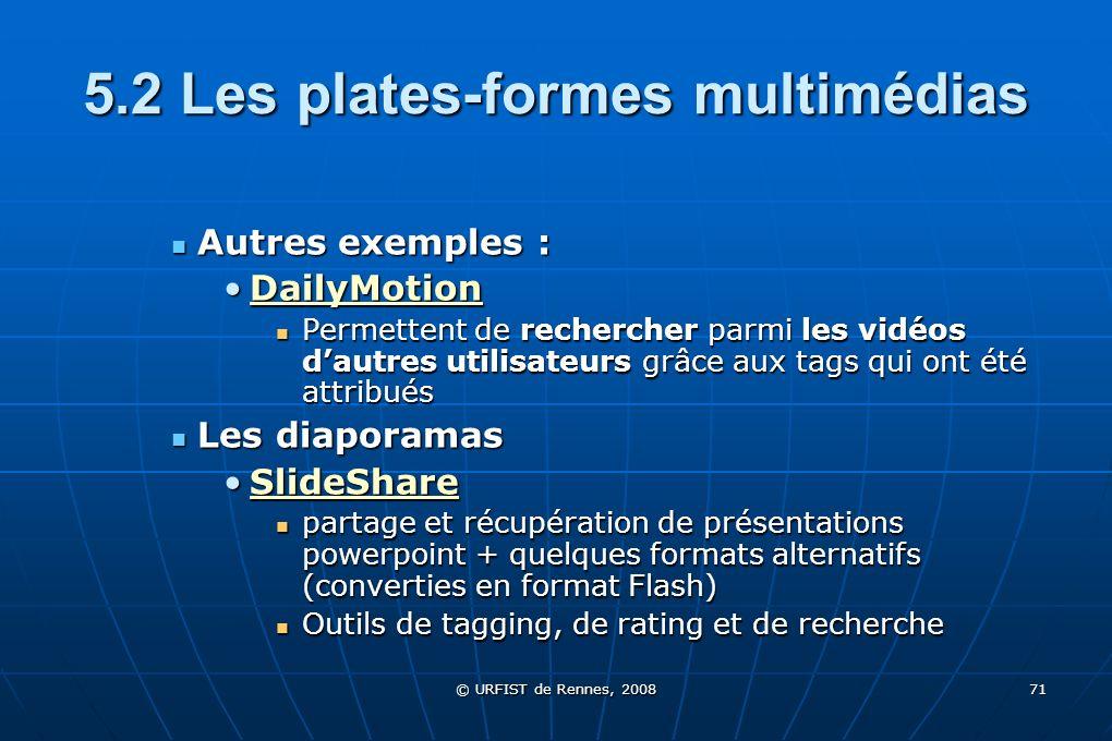 © URFIST de Rennes, 2008 71 5.2 Les plates-formes multimédias Autres exemples : Autres exemples : DailyMotionDailyMotionDailyMotion Permettent de rech