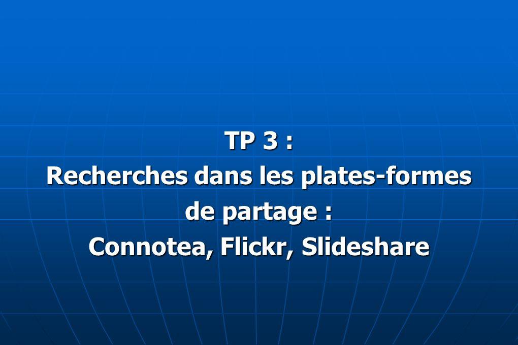 TP 3 : Recherches dans les plates-formes de partage : Connotea, Flickr, Slideshare
