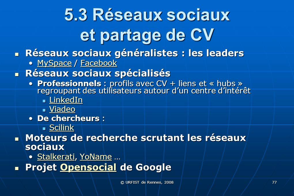 © URFIST de Rennes, 2008 77 5.3 Réseaux sociaux et partage de CV Réseaux sociaux généralistes : les leaders Réseaux sociaux généralistes : les leaders