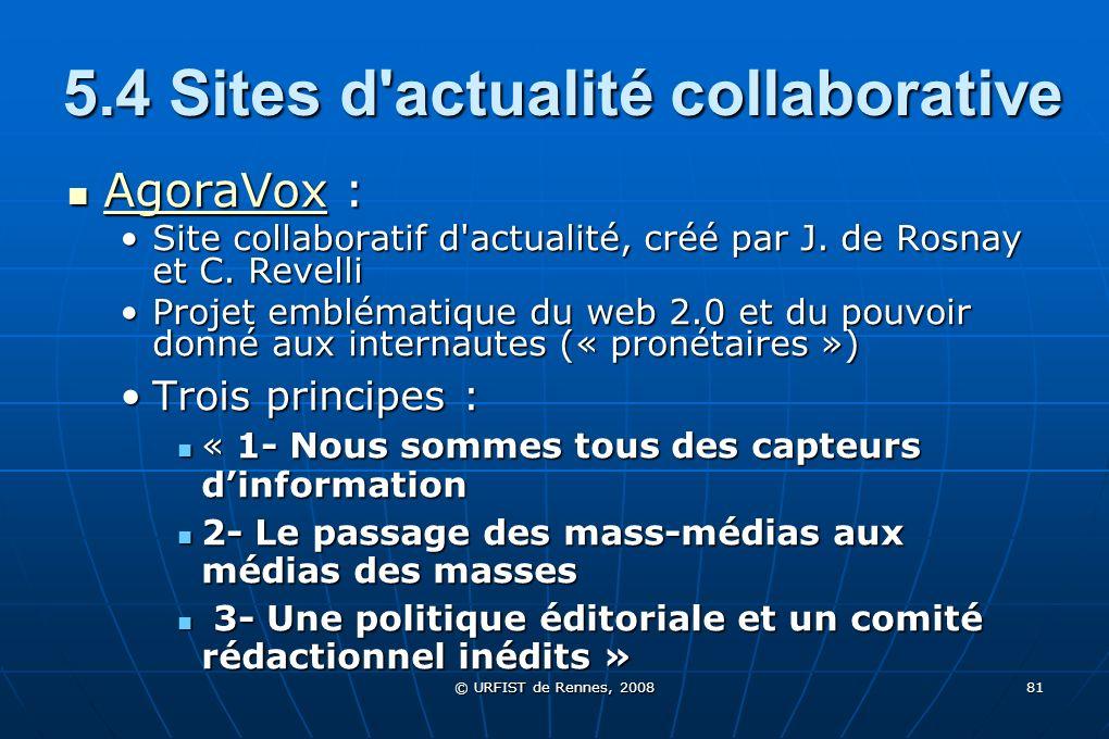 © URFIST de Rennes, 2008 81 5.4 Sites d'actualité collaborative AgoraVox : AgoraVox : AgoraVox Site collaboratif d'actualité, créé par J. de Rosnay et