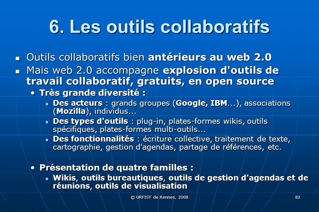 © URFIST de Rennes, 2008 82 6. Les outils collaboratifs Outils collaboratifs bien antérieurs au web 2.0 Outils collaboratifs bien antérieurs au web 2.