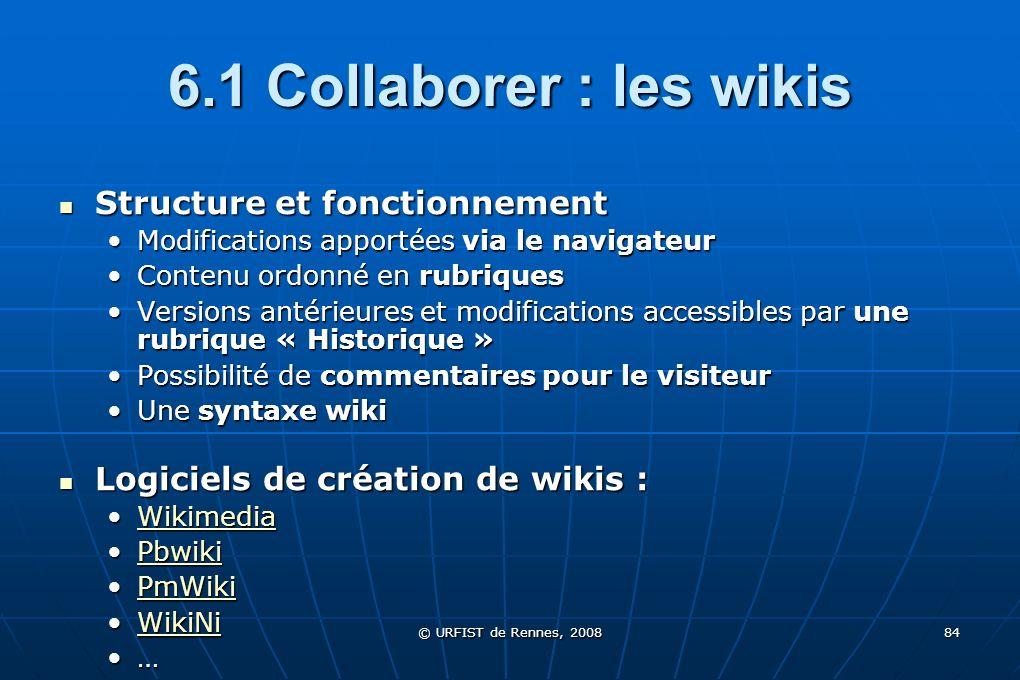 © URFIST de Rennes, 2008 84 6.1 Collaborer : les wikis Structure et fonctionnement Structure et fonctionnement Modifications apportées via le navigate
