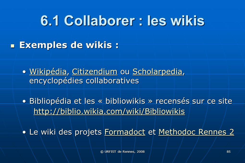 © URFIST de Rennes, 2008 85 6.1 Collaborer : les wikis Exemples de wikis : Exemples de wikis : Wikipédia, Citizendium ou Scholarpedia, encyclopédies c