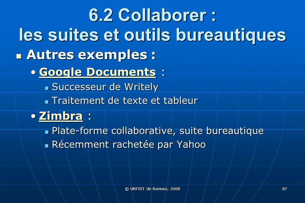 © URFIST de Rennes, 2008 87 6.2 Collaborer : les suites et outils bureautiques Autres exemples : Autres exemples : Google Documents :Google Documents