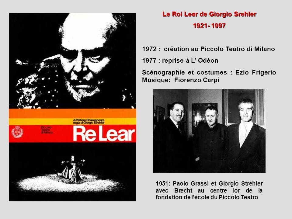 Le Roi Lear de Giorgio Srehler 1921- 1997 1972 : création au Piccolo Teatro di Milano 1977 : reprise à L Odéon Scénographie et costumes : Ezio Frigeri