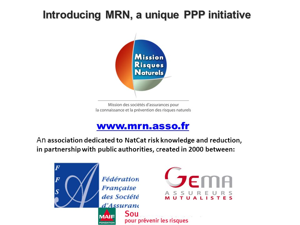 An association dedicated to NatCat risk knowledge and reduction, in partnership with public authorities, created in 2000 between: www.mrn.asso.fr Intr