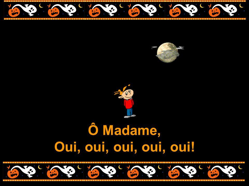 Ô Madame, Oui, oui, oui, oui, oui!