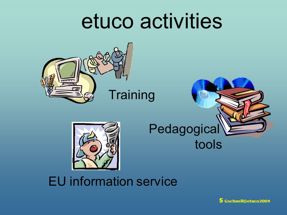 6 Gschnell©etuco2004 Training trainers Languages Workers rights Collective bargaining & EMU Enlargement & Integration Project & Strategic Management