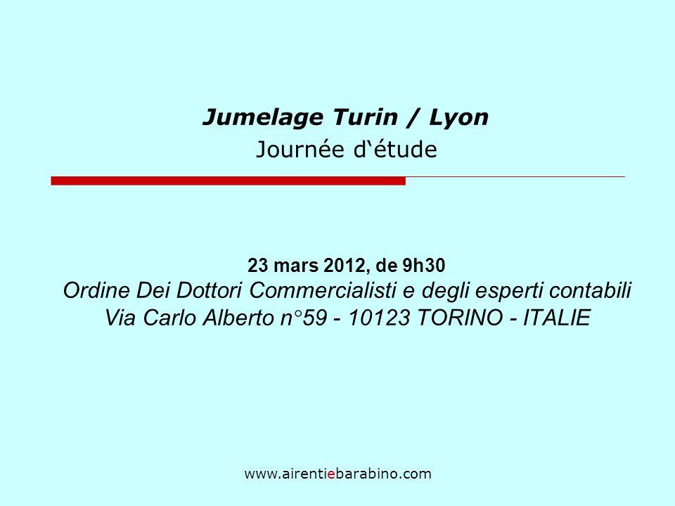 www.airentiebarabino.com Jumelage Turin / Lyon Journée détude 23 mars 2012, de 9h30 Ordine Dei Dottori Commercialisti e degli esperti contabili Via Carlo Alberto n°59 - 10123 TORINO - ITALIE