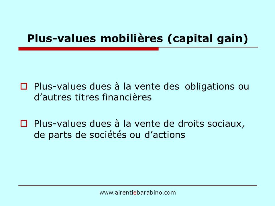 Plus-values mobilières (capital gain) Plus-values dues à la vente des obligations ou dautres titres financières Plus-values dues à la vente de droits sociaux, de parts de sociétés ou dactions www.airentiebarabino.com