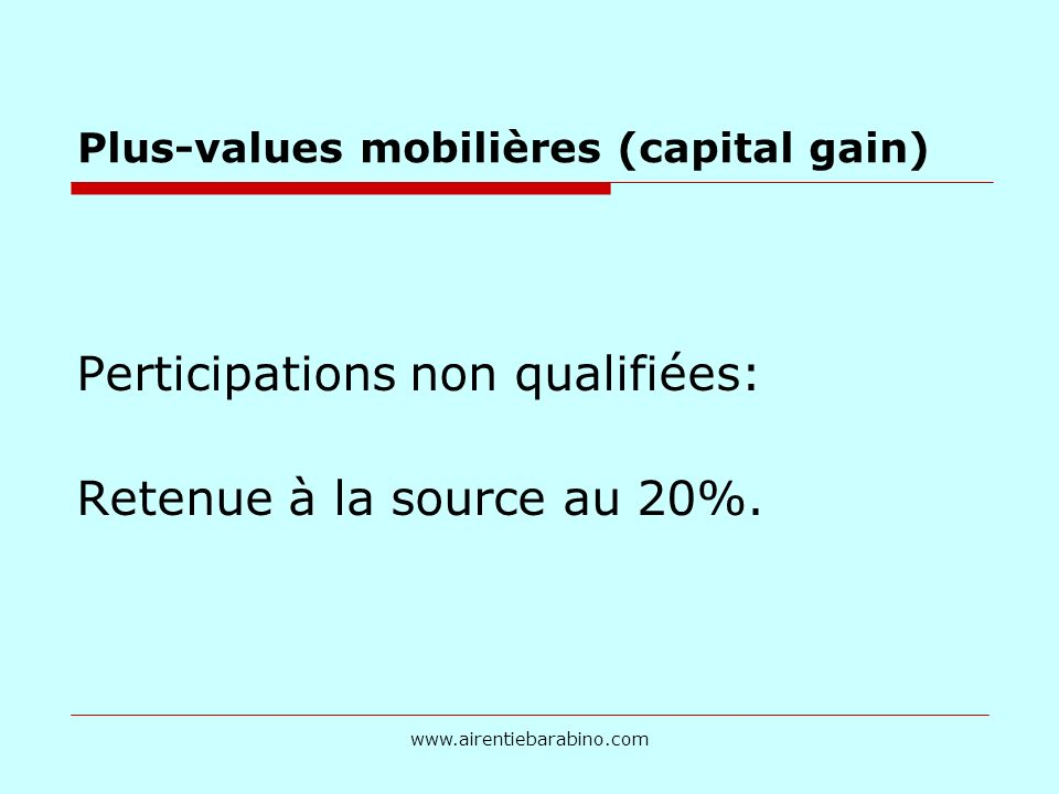 Plus-values mobilières (capital gain) Perticipations non qualifiées: Retenue à la source au 20%.