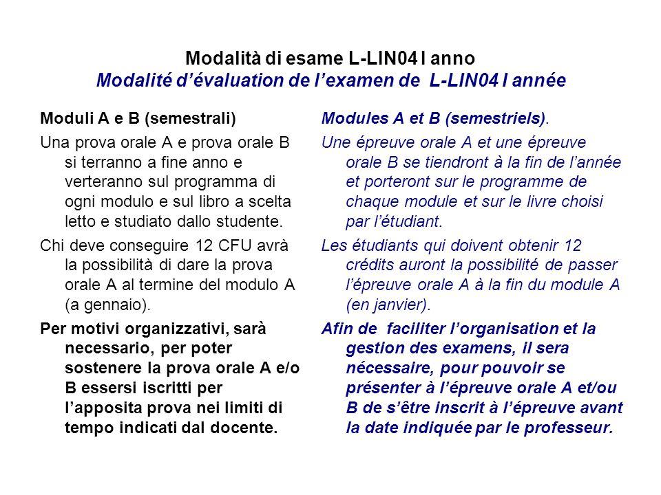Modalità di esame L-LIN04 I anno Modalité dévaluation de lexamen de L-LIN04 I année Moduli A e B (semestrali) Una prova orale A e prova orale B si ter