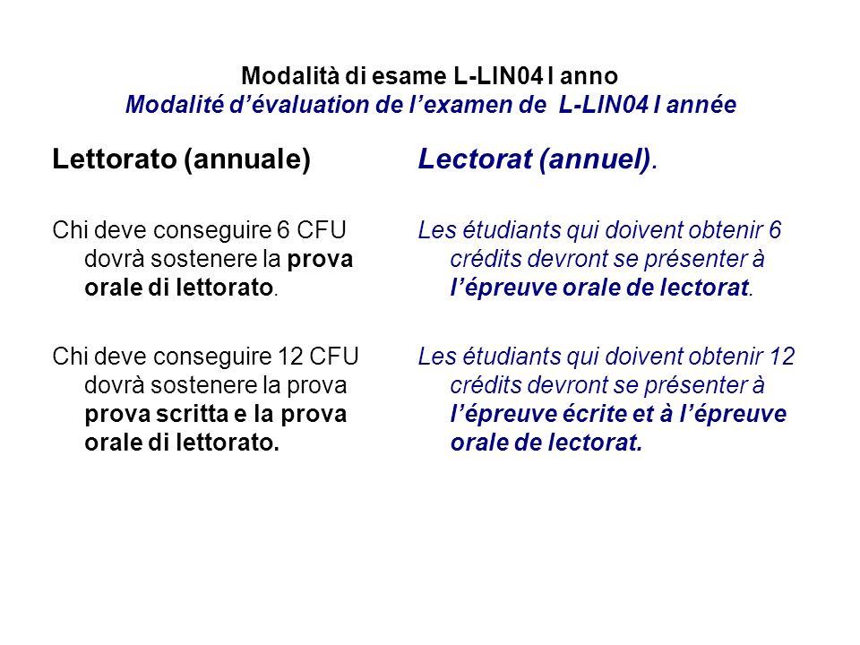 Modalità di esame L-LIN04 I anno Modalité dévaluation de lexamen de L-LIN04 I année Lettorato (annuale) Chi deve conseguire 6 CFU dovrà sostenere la p