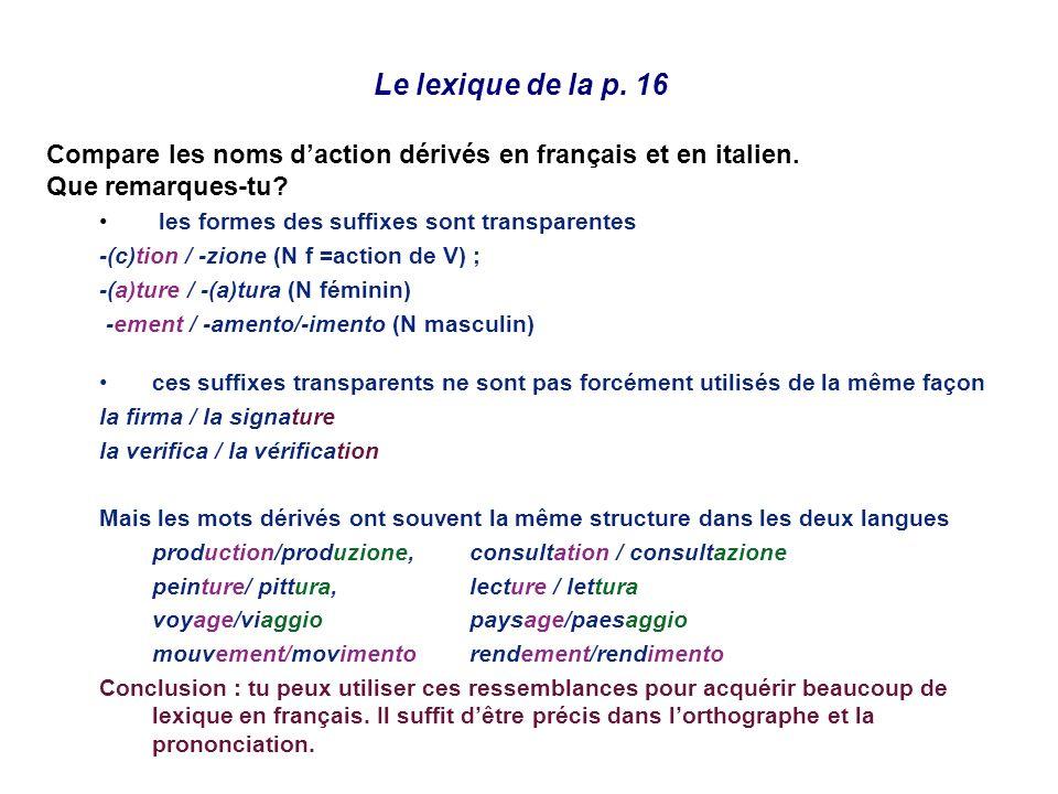 Le lexique de la p. 16 Compare les noms daction dérivés en français et en italien. Que remarques-tu? les formes des suffixes sont transparentes -(c)ti