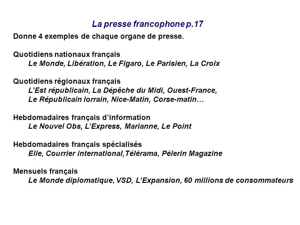 La presse francophone p.17 Donne 4 exemples de chaque organe de presse. Quotidiens nationaux français Le Monde, Libération, Le Figaro, Le Parisien, La