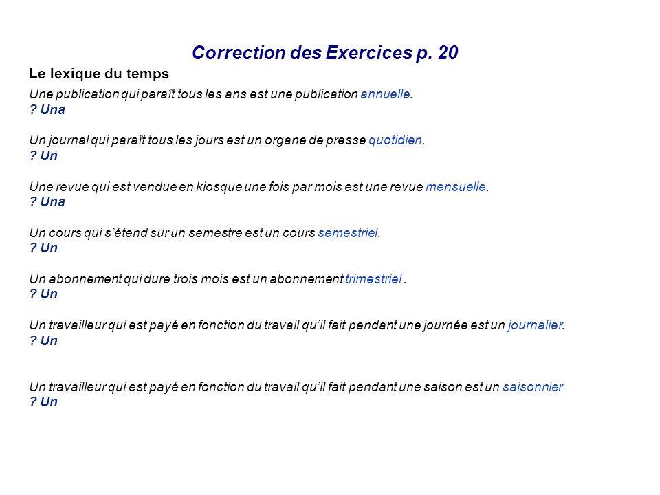Correction des Exercices p. 20 Le lexique du temps Une publication qui paraît tous les ans est une publication annuelle. ? Una pubblicazione che esce