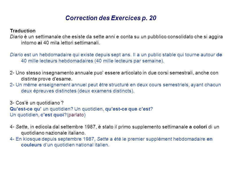 Correction des Exercices p. 20 Traduction Diario è un settimanale che esiste da sette anni e conta su un pubblico consolidato che si aggira intorno ai