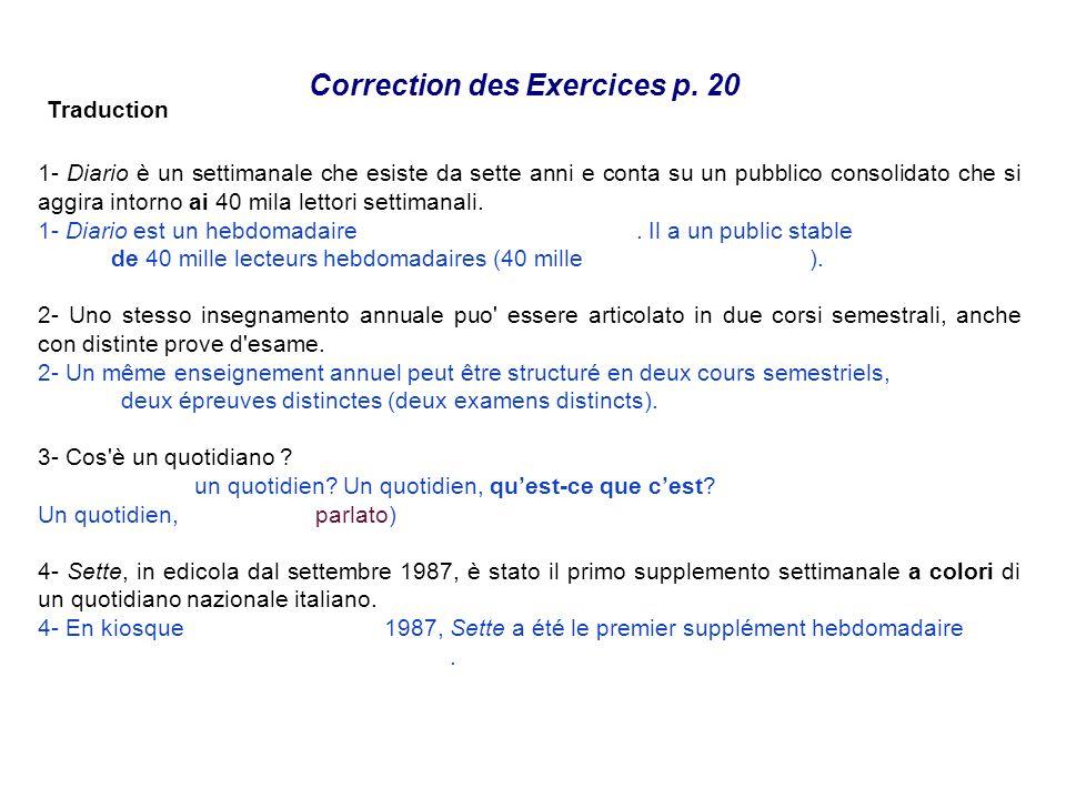 Correction des Exercices p. 20 Traduction 1- Diario è un settimanale che esiste da sette anni e conta su un pubblico consolidato che si aggira intorno