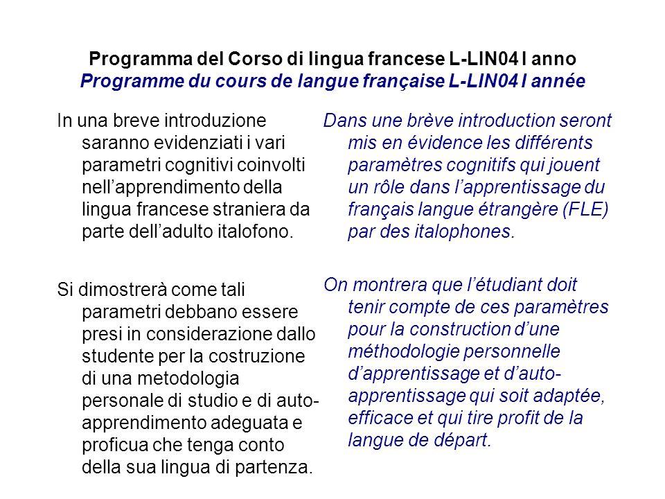 Programma del Corso di lingua francese L-LIN04 I anno Programme du cours de langue française L-LIN04 I année In una breve introduzione saranno evidenz