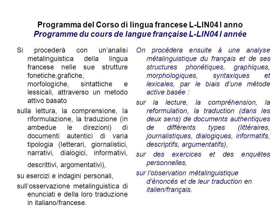 Programma del Corso di lingua francese L-LIN04 I anno Programme du cours de langue française L-LIN04 I année Si procederà con unanalisi metalinguistic
