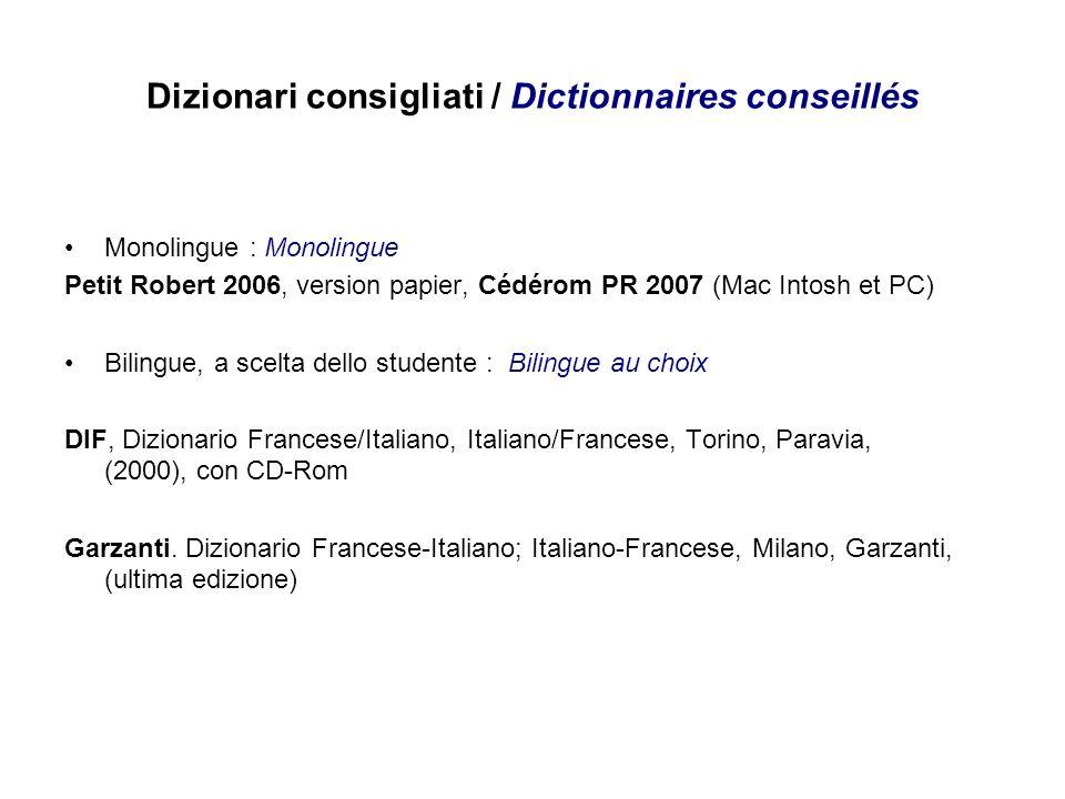 Dizionari consigliati / Dictionnaires conseillés Monolingue : Monolingue Petit Robert 2006, version papier, Cédérom PR 2007 (Mac Intosh et PC) Bilingu