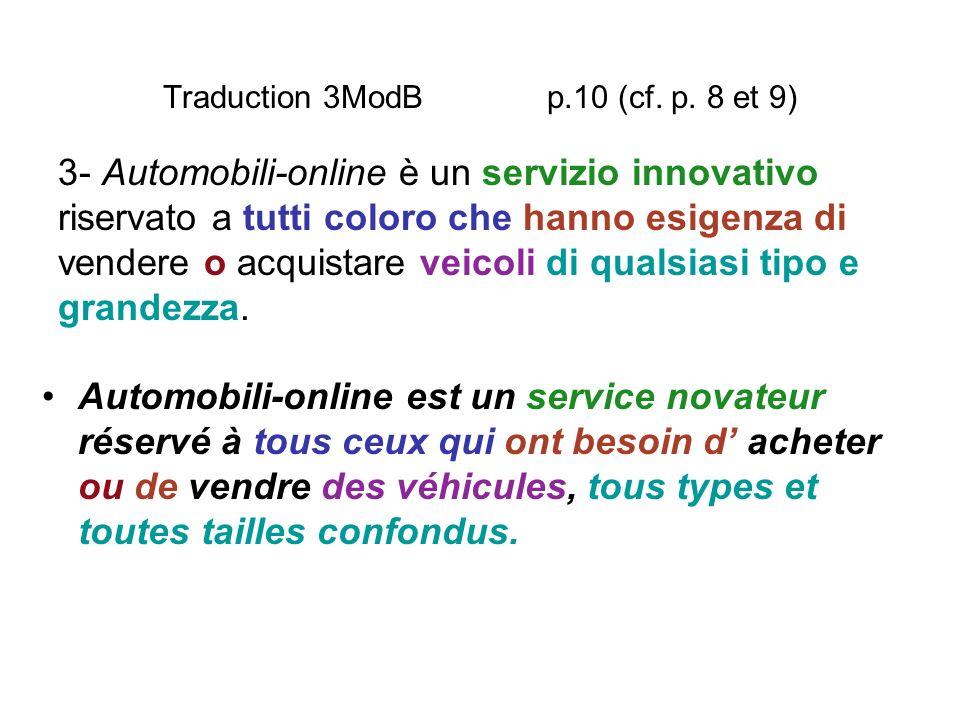 Traduction 3ModB p.10 (cf. p. 8 et 9) Automobili-online est un service novateur réservé à tous ceux qui ont besoin d acheter ou de vendre des véhicule