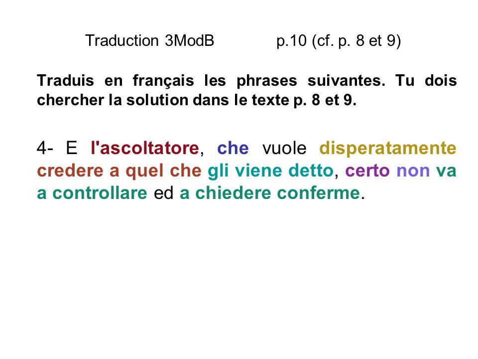 Traduction 3ModB p.10 (cf. p. 8 et 9) Traduis en français les phrases suivantes. Tu dois chercher la solution dans le texte p. 8 et 9. 4- E l'ascoltat