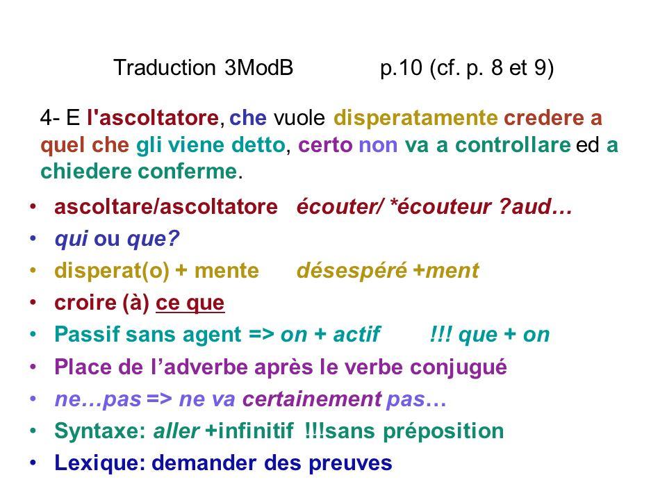 Traduction 3ModB p.10 (cf. p. 8 et 9) ascoltare/ascoltatoreécouter/ *écouteur ?aud… qui ou que? disperat(o) + mente désespéré +ment croire (à) ce que
