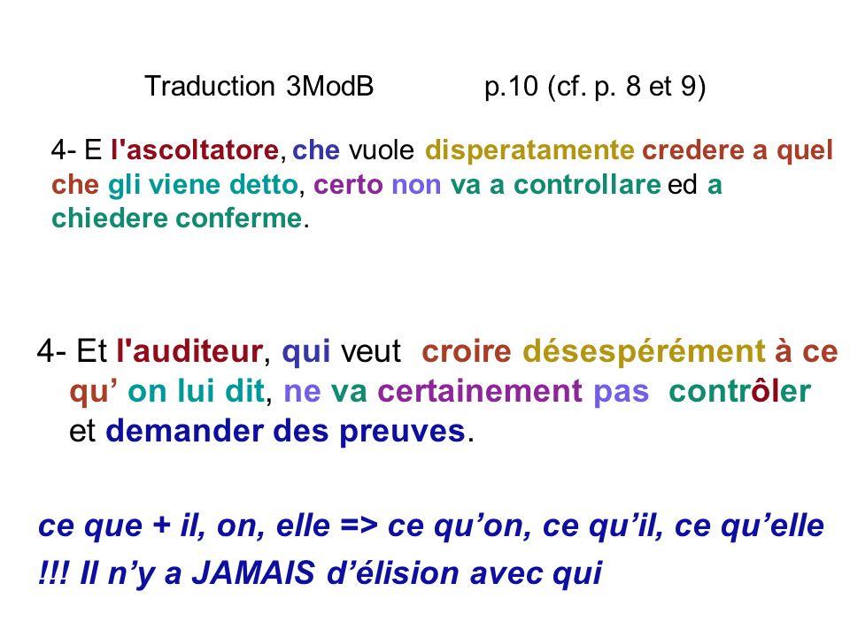 Traduction 3ModB p.10 (cf. p. 8 et 9) 4- Et l'auditeur, qui veut croire désespérément à ce qu on lui dit, ne va certainement pas contrôler et demander