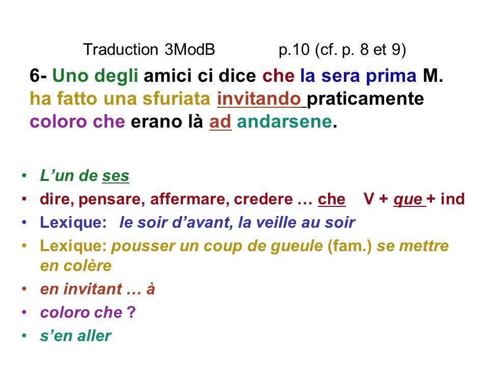 Traduction 3ModB p.10 (cf. p. 8 et 9) Lun de ses dire, pensare, affermare, credere … cheV + que + ind Lexique:le soir davant, la veille au soir Lexiqu