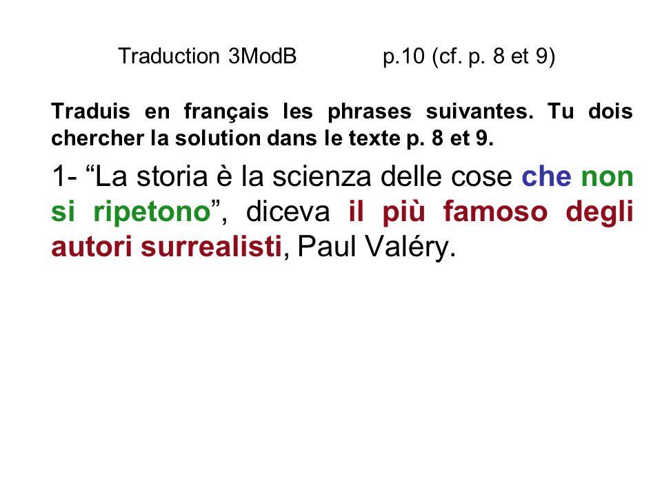Traduction 3ModB p.10 (cf. p. 8 et 9) Traduis en français les phrases suivantes. Tu dois chercher la solution dans le texte p. 8 et 9. 1- La storia è