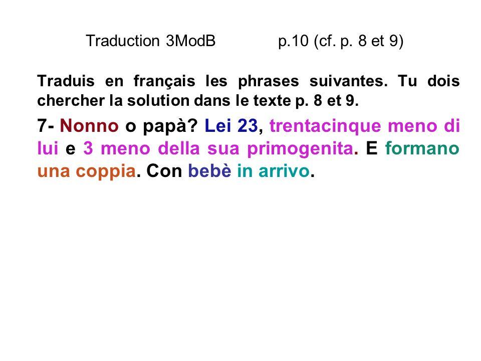 Traduction 3ModB p.10 (cf. p. 8 et 9) Traduis en français les phrases suivantes. Tu dois chercher la solution dans le texte p. 8 et 9. 7- Nonno o papà