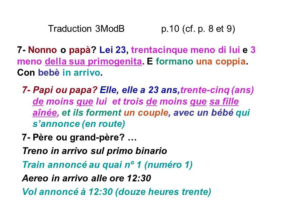 Traduction 3ModB p.10 (cf. p. 8 et 9) 7- Papi ou papa? Elle, elle a 23 ans,trente-cinq (ans) de moins que lui et trois de moins que sa fille aînée, et