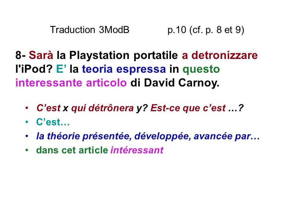 Traduction 3ModB p.10 (cf. p. 8 et 9) Cest x qui détrônera y? Est-ce que cest …? Cest… la théorie présentée, développée, avancée par… dans cet article