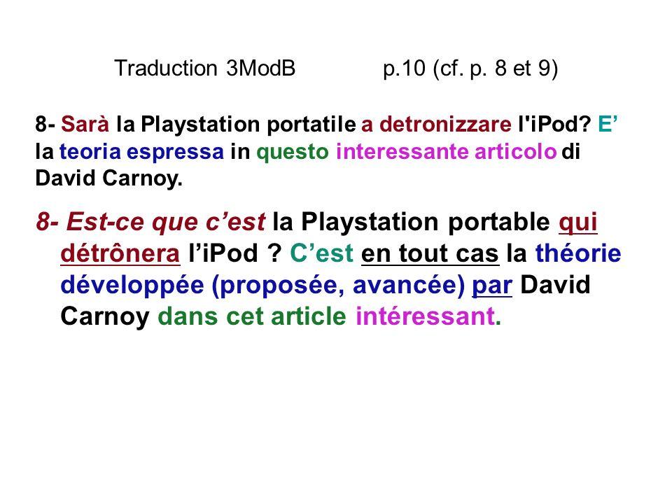 Traduction 3ModB p.10 (cf. p. 8 et 9) 8- Est-ce que cest la Playstation portable qui détrônera liPod ? Cest en tout cas la théorie développée (proposé