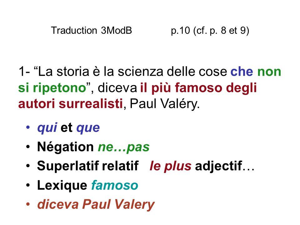 Traduction 3ModB p.10 (cf. p. 8 et 9) qui et que Négation ne…pas Superlatif relatif le plus adjectif… Lexique famoso diceva Paul Valery 1- La storia è