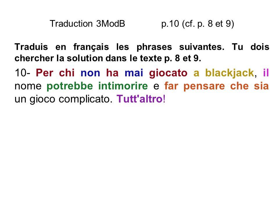 Traduction 3ModB p.10 (cf. p. 8 et 9) Traduis en français les phrases suivantes. Tu dois chercher la solution dans le texte p. 8 et 9. 10- Per chi non