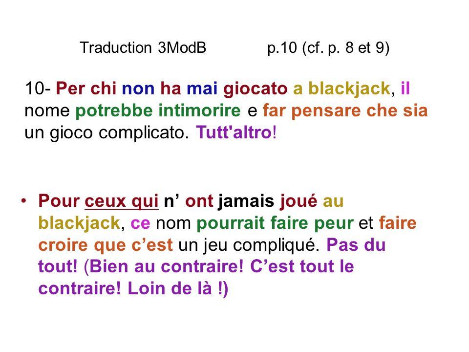 Traduction 3ModB p.10 (cf. p. 8 et 9) Pour ceux qui n ont jamais joué au blackjack, ce nom pourrait faire peur et faire croire que cest un jeu compliq