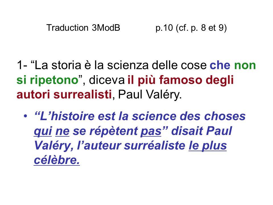 Traduction 3ModB p.10 (cf. p. 8 et 9) Lhistoire est la science des choses qui ne se répètent pas disait Paul Valéry, lauteur surréaliste le plus célèb