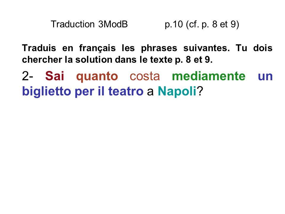 Traduction 3ModB p.10 (cf. p. 8 et 9) Traduis en français les phrases suivantes. Tu dois chercher la solution dans le texte p. 8 et 9. 2- Sai quanto c